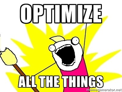 optimize all the things