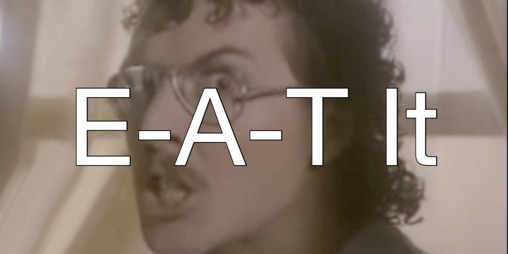 e-a-t it